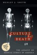 Culture of Death The Assault on Medical Ethics in America
