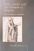 Life, Liberty and the Defense of Dignity The Challenge for Bioethics