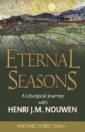 Eternal Seasons A Liturgical Journey With Henri J.M. Nouwen