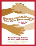 Peacemakers The New Generation  A How-To Guide  Practical Group Activities for Grades 6 Thro...