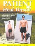 Patient Heal Thyself A Remarkable Health Program Combining Ancient Wisdom With Groundbreakin...
