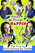 Make Things Happen The Key to Networking for Teens
