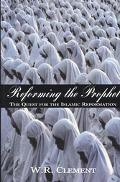 Reforming the Prophet The Quest for the Islamic Reformation
