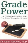 Grade Power The Complete Guide To Improving Your Grades Through Self-hypnosis