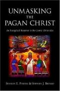Unmasking the Pagan Christ An Evangelical Response to the Cosmic Christ Idea