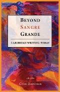 Beyond Sangre Grande : Caribbean Writing Today