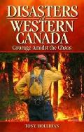 Disasters of Western Canada: Courage Amidst the Chaos, Vol. 1