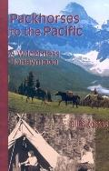 Packhorses to the Pacific A Wilderness Honeymoon