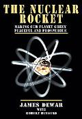 The Nuclear Rocket: Making Our Planet Green, Peaceful and Prosperous (Apogee Books Space Ser...