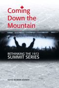 Coming down the Mountain : Rethinking the 1972 Summit Series
