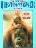 New Kids' Question and Answer Book : Questions Kids Ask about Nature, Science and the Enviro...
