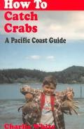 How to Catch Crabs A Pacific Coast Guide