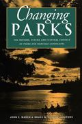 Changing Parks The History, Future and Cultural Context of Parks and Heritage Landscapes
