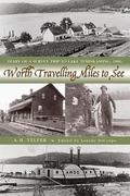 Worth Travelling Miles to See: Diary of a Survey Trip to Lake Temiskaming 1886
