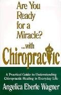 Are You Ready for a Miracle? With Chiropractic