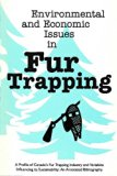 Environmental and Economic Issues in Fur Trapping : A Profile of Canada's Fur Trapping Indus...