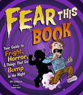 Fear This Book Your Guide to Fright, Horror, & Things That Go Bump in the Night