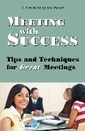 Meeting with Success: Tips and Techniques for Great Meetings