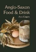 Anglo-Saxon Food and Drink : Production, Processing, Distribution, and Consumption