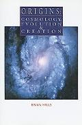 Origins Cosmology Evolution and Creation