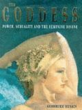 Goddess: Power, Sexuality and the Feminine Divine - Shahrukh Husain - Hardcover