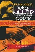 Brian Jones, Who Killed Christopher Robin? The Truth Behind The Murder Of A Rolling Stone