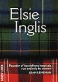 Elsie Inglis Founder of Battlefield Hospitals Run Entirely by Women