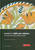 London's Delftware Industry: The Tin-Glazed Pottery Industries of Southwark and Lambeth (MoL...