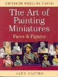 Art of Painting Miniatures: Faces and Figures