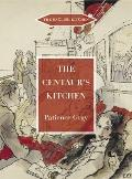 The Centaur's Kitchen: A Book of French, Greek and Catalan Dishes for Ships' Cooks in the Bl...