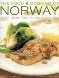 Food and Cooking of Norway Traditions, Ingredients, Tastes & Techniques in over 60 Classic R...