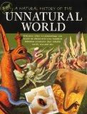 A Natural History of the Unnatural World: Discover What Crytozoology Can Teach Us About Over...