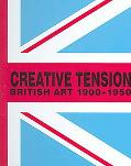 Creative Tension British Art, 1900-1950