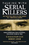 Talking With Serial Killers The Most Evil People in the World Tell Their Own Stories