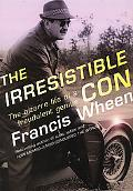 Irresistible Con The Bizarre Life of a Fraudulent Genius
