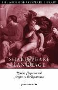Shakespeare and Language : Reason, Eloquence and Artifice in the Renaissance