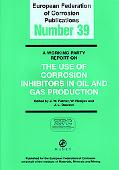 Working Party Report on the Use of Corrosion Inhibitors in Oil and gas production: (EFC 39) ...