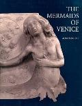 Mermaids of Venice : Fantastic Sea Creatures in Venetian Renaissance Art