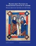Manuscript Painting in Thirteenth-Century Flanders: Bruges, Ghent and the Circle of the Counts (Studies in Medieval and Early Renaissance Art History)