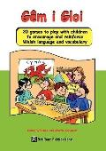 Gem I Gloi - 20 Games To Play With Children To Encourage And Reinforce Welsh Language And Vo...