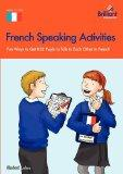 French Speaking Activities-Fun Ways to Get KS2 Pupils to Talk to Each Other in French