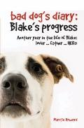 The Bad Dog's Diary...Continued: Blake's Progress