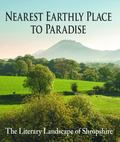 Nearest Earthly Place to Paradise : The Literary Landscape of Shropshire