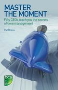 Master the Moment: Fifty Ceos Teach You the Secrets of Time Management
