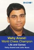 Vishy Anand - World Chess Champion : Life and Games