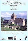The Archaeology of the Early Medieval Celtic Churches (SOCIETY FOR MEDIEVAL ARCHAEOLOGY MONO...
