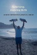 Surprising, Inspiring Birth! (Fresh Heart Books for Better Birth)
