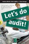 Let's Do Audit!: A Practical Guide to Improving the Quality of Medical Care Through Criterio...