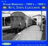 Steam Memories 1950's-1960's Notts, Derby & Lincolnshire: 16: Including Nottingham, Annesley...