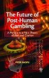 The Future of Post-Human Gambling: A Preface to a New Theory of Risk and Caution